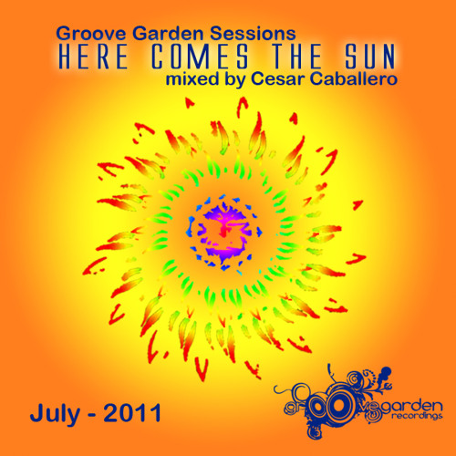Cesar Caballero - Groove Garden Sessions - Here Comes The Sun - Episode 018 - July 2011
