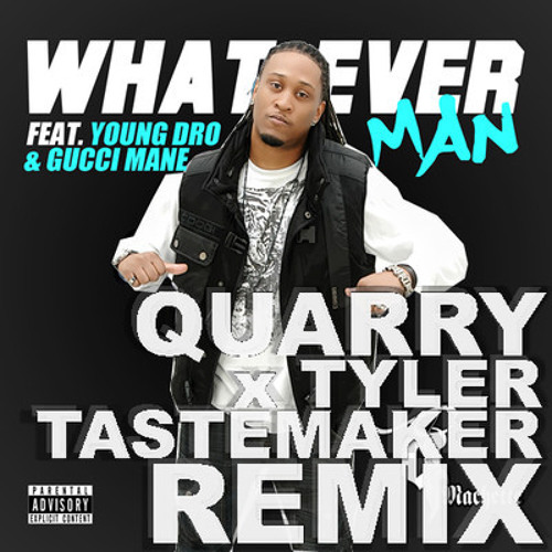 Q MACHETTE feat. YOUNG DRO & GUCCI MANE - WHATEVER MAN (MOST CUSTOM REMIX)