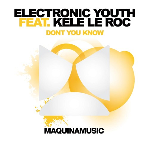 Electronic Youth feat. Kele Le Roc - Don't You Know [Maquina Music]