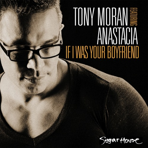 "Upcoming Release - Tony Moran feat. Anastacia - ""If I Was Your Boyfriend"""