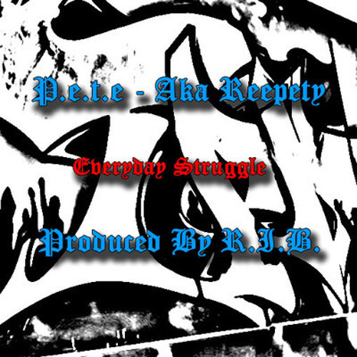 P.e.t.e Everyday Struggle ! -Mixed and Produced By (R.i.b Productions) ! Free Download!