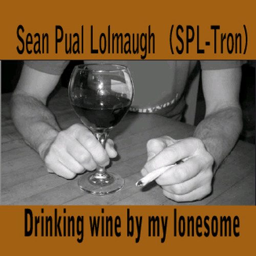Sean Lolmaugh - Drinking wine by my Lonesome(drunk-hop)
