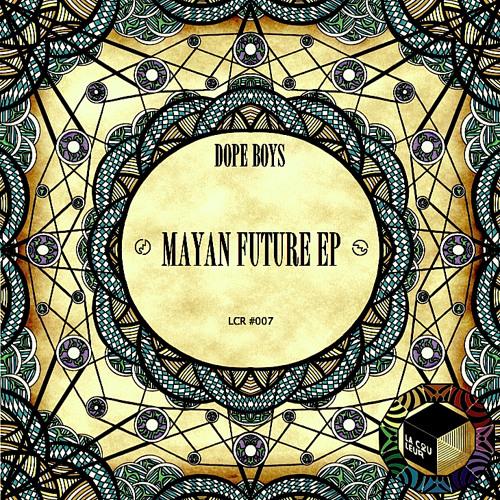 Dope Boys - Mayan Future Ep [LCR 007]