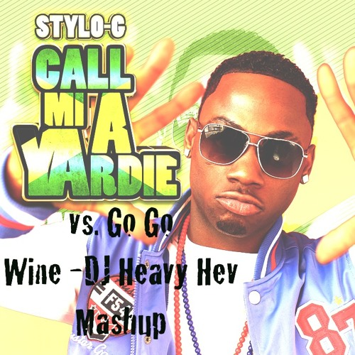 Call Me A Yardie vs. Go Go Wine DJ Heavy Hev Mashup