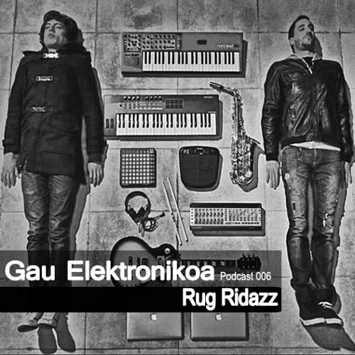Gau Elektronikoa Podcast #006 - Rug Ridazz
