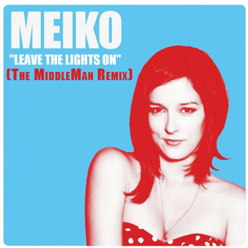 Meiko - Leave The Lights On (The MiddleMan Remix)
