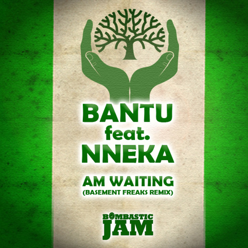 Bantu feat Nneka - I'm Waiting (Basement Freaks Remix)