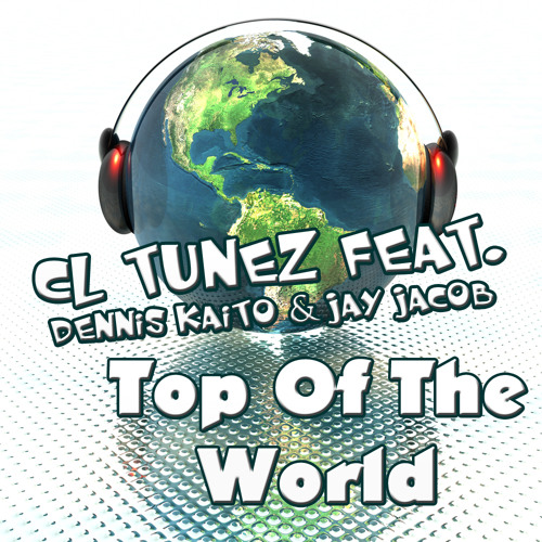 CL TuneZ & Dennis Kaito feat. Jay Jacob - Top Of The World (Radio Mix Preview)