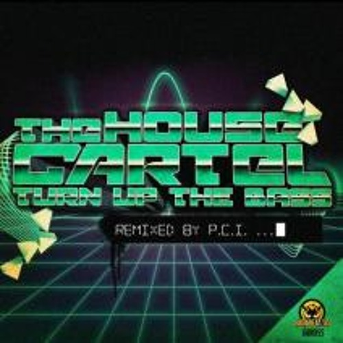 The House Cartel -Turn Up The Bass (P.C.I Remix) OUT NOW!!