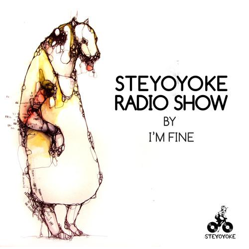 Steyoyoke Radioshow #002 by I'm Fine