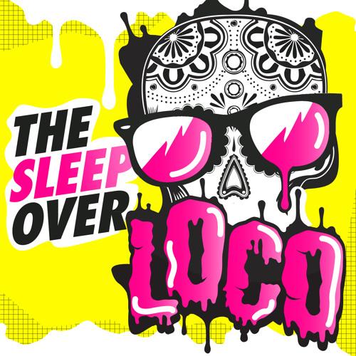 The Sleepover - Loco (Original Mix)