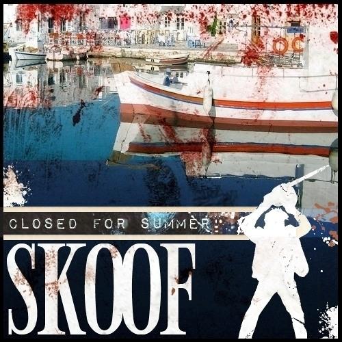 Skoof - Closed For Summer