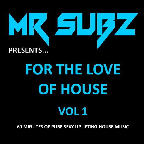 MR SUBZ PRESENTS ... FOR THE LOVE OF HOUSE VOL 1