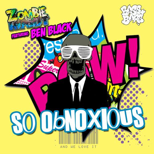Zombie Robot FT Ben Black_So Obnoxious _Clip_Bass+Bars