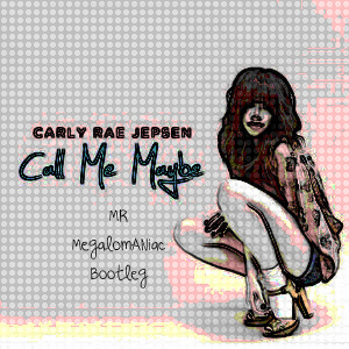Carly Rae Jepson- Call me maybe (MR MegalomANiac Bootleg)