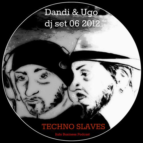 Free Download - Dandi & Ugo dj set - Techno Slaves - 06 2012 - Italo Business Podcast