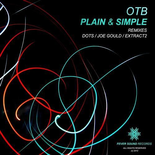 OTB - Plain n Simple (ExTrAcT2 Remix) (Unmastered) OUT NOW ON FEVER SOUND RECORDS...