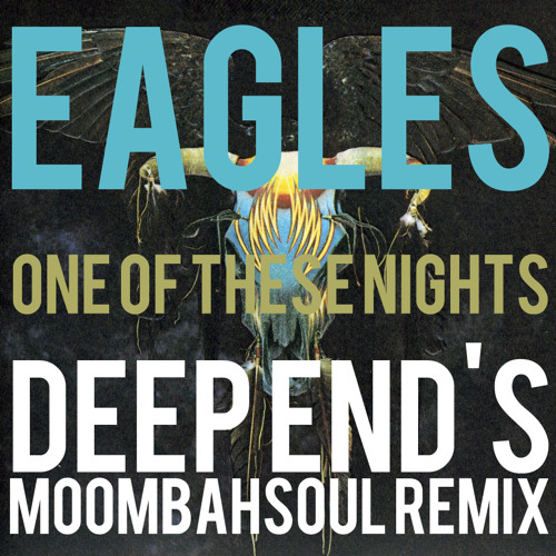 Eagles - One Of These Nights (Deep Ennd's Moombahsoul Remix)
