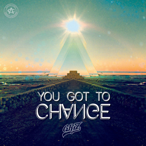GRiZ - You Got To Change