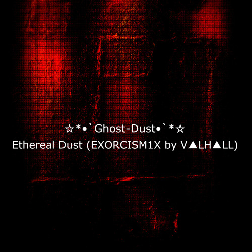 Ghost Dust - Ethereal Dust (EXORCISM1X by V▲LH▲LL)