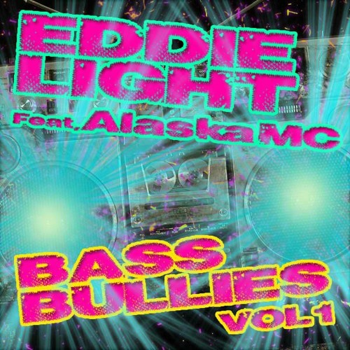 Eddie Light Feat. Alaska MC - Bass Bullies Vol.1