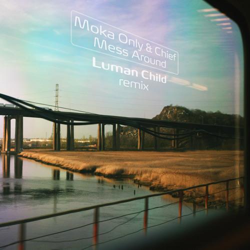 Moka Only & Chief - Mess Around (Luman Child Remix) FREE DOWNLOAD