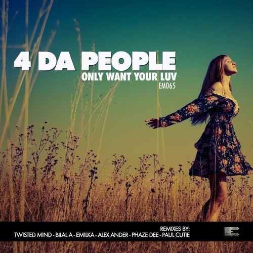 4 DA PEOPLE - ONLY WANT YOUR LUV (TWISTED MIND REMIX)  Out now in beatport! (Epoque music)