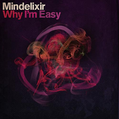 Mindelixir - Why I'm Easy
