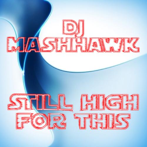 DJ MashHawk - Still High For This