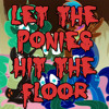 Let The Ponies Hit The Floor