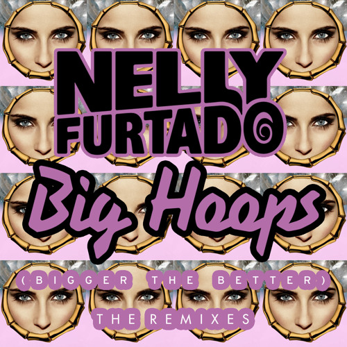 Nelly Furtado - Big Hoops (Bigger The Better) (Michael Woods Remix)
