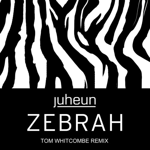 Zebrah (Tom Whitcombe Remix) Juheun
