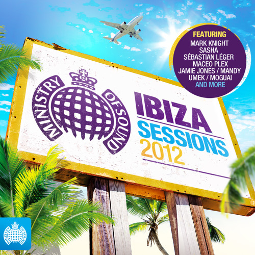 Ibiza Sessions 2012 Minimix (Ministry of Sound UK) OUT NOW!