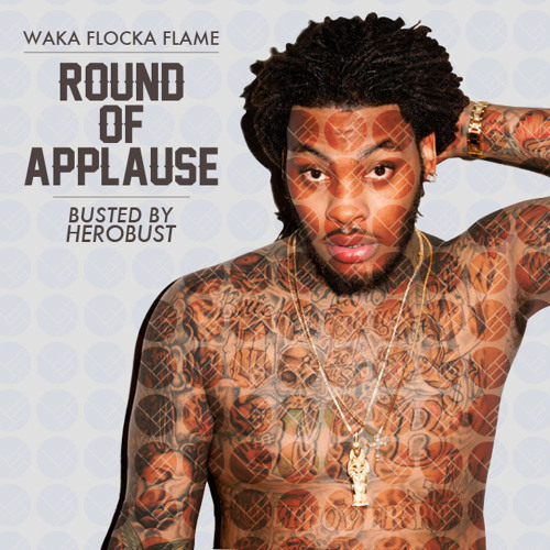 Waka Flocka Flame - Round Of Applause (Busted By HeRobust)
