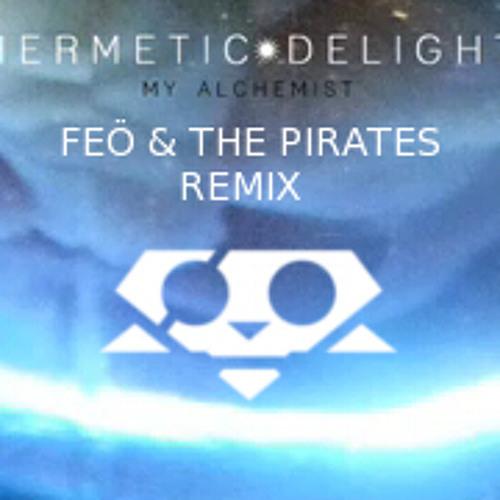 Hermetic Delight - My Alchemist (Feö & The Pirates Remix) *FREE DL*