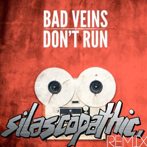 Bad Veins - Don't Run (silascopathic remix)