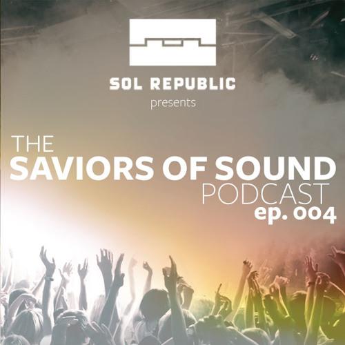 SOL REPUBLIC Presents The Saviors of Sound Podcast - Episode 004