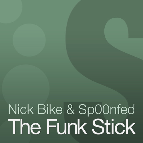 Sp00nfed & Nick Bike - The Funk Stick