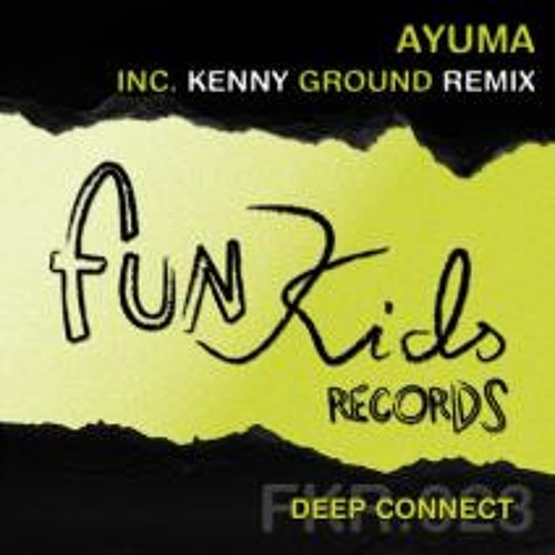 Deep Connect - Ayuma (Kenny Ground Remix) [Fun Kids Records]