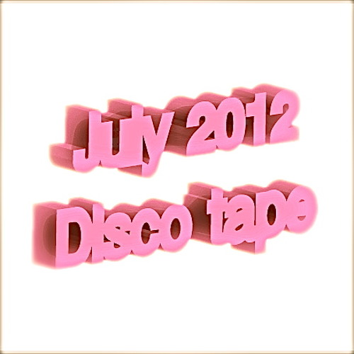 July 2012 Disco Tape ...free download :^)