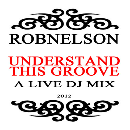 Rob Nelson - Understand This Groove - 06122012 - DJ MIX