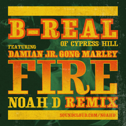 "B Real Ft. Damian ""Jr. Gong"" Marley - Fire (Noah D Remix) [Free Download]"