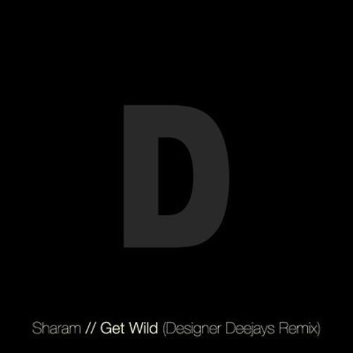 Sharam // Get Wild (Designer Deejays Rmx) [FREE d/l inside]