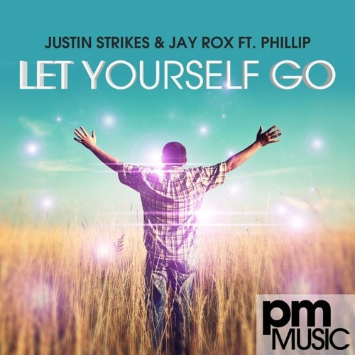 Let Yourself Go (Radio Edit) - Justin Strikes & Jay Rox ft. Phillip [PM Music]