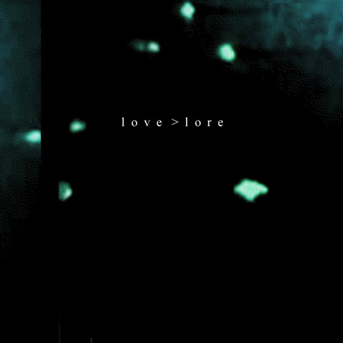 Love>Lore (single edit)