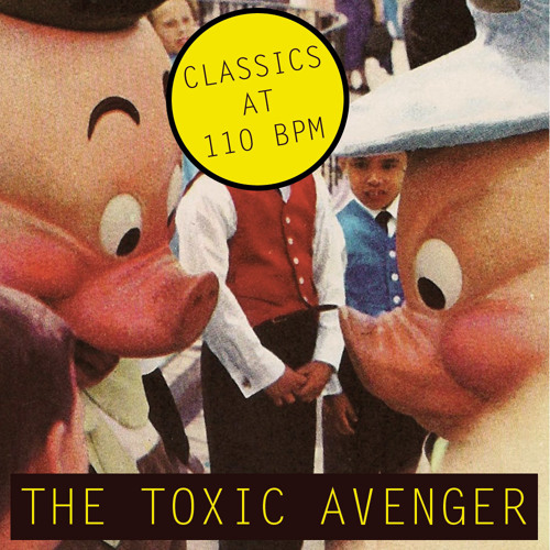 The toxic avenger - Classics at 110 BPM