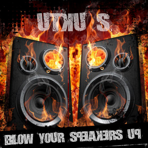 Utku S.-Blow Your Speakers Up / Out Now on Tapestop Music