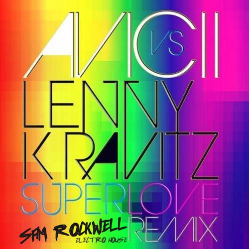 Avicii - Lenny Kravitz Superlove (Sam Rockwell ElectroHouse Remix)
