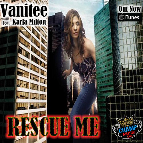 Vanitee (Feat. Karla Milton) - Rescue me - SINGLE ON ITUNES NOW - CHAMP MUSIC UK