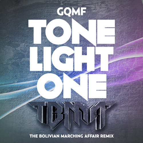 Tone Light One by GQMF (The Bolivian Marching Affair Remix)